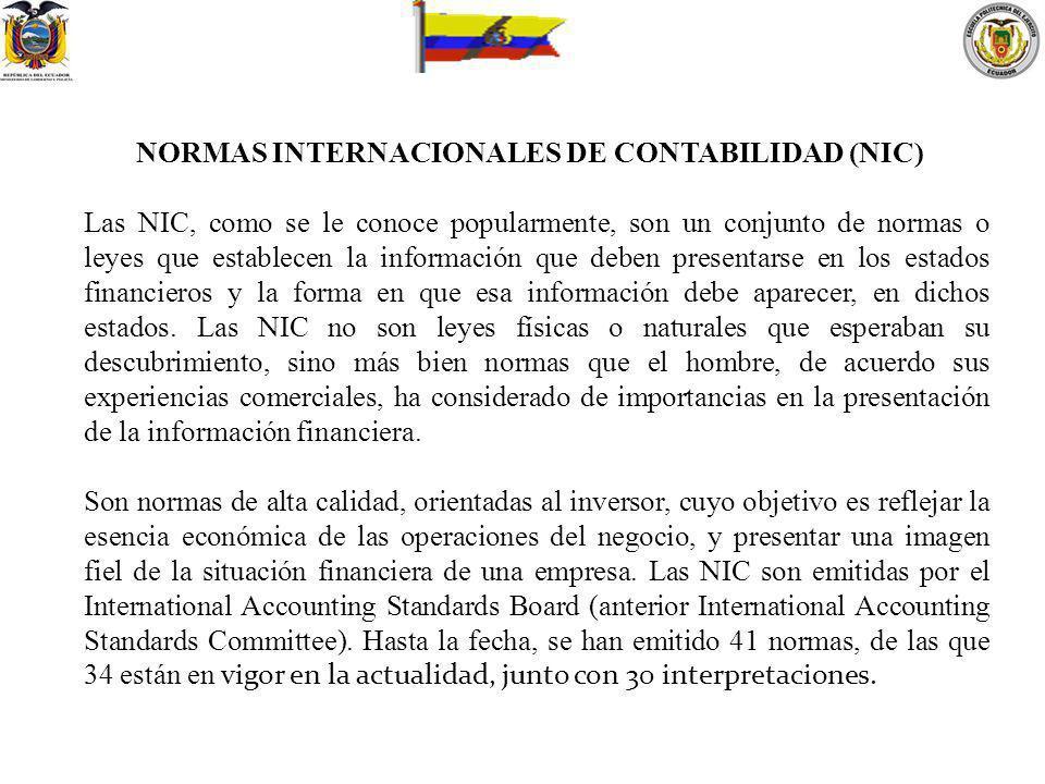 NORMAS INTERNACIONALES DE CONTABILIDAD (NIC) Las NIC, como se le conoce popularmente, son un conjunto de normas o leyes que establecen la información
