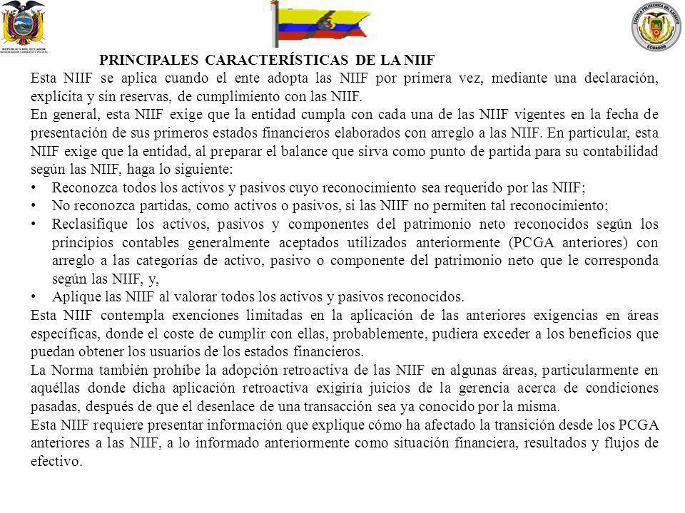PRINCIPALES CARACTERÍSTICAS DE LA NIIF Esta NIIF se aplica cuando el ente adopta las NIIF por primera vez, mediante una declaración, explícita y sin r