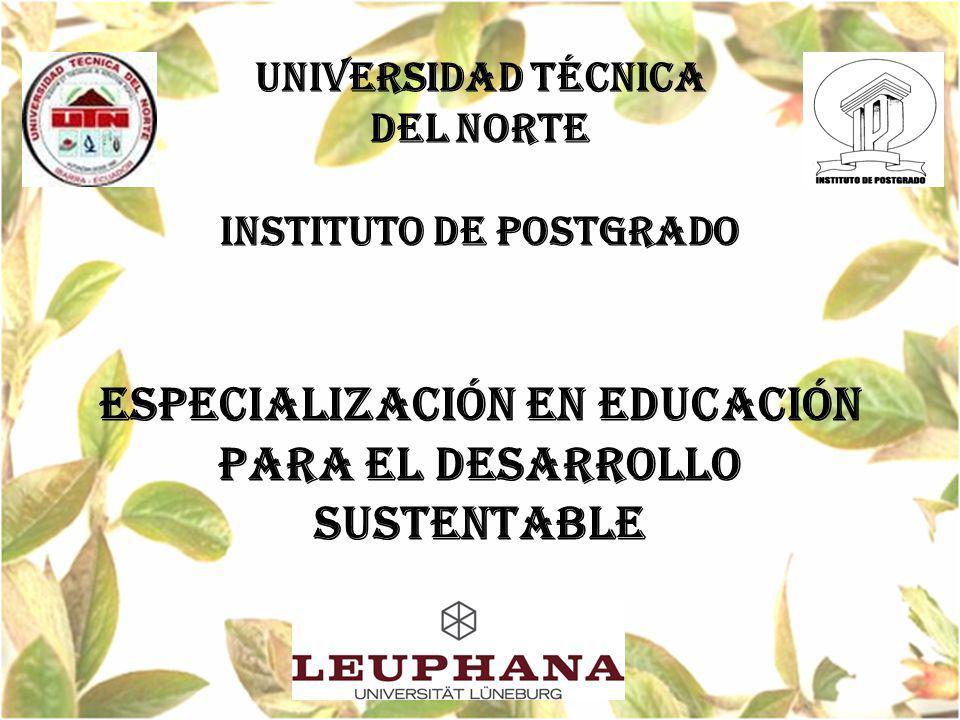UNIVERSIDAD TÉCNICA DEL NORTE INSTITUTO DE POSTGRADO ESPECIALIZACIÓN EN EDUCACIÓN PARA EL DESARROLLO SUSTENTABLE