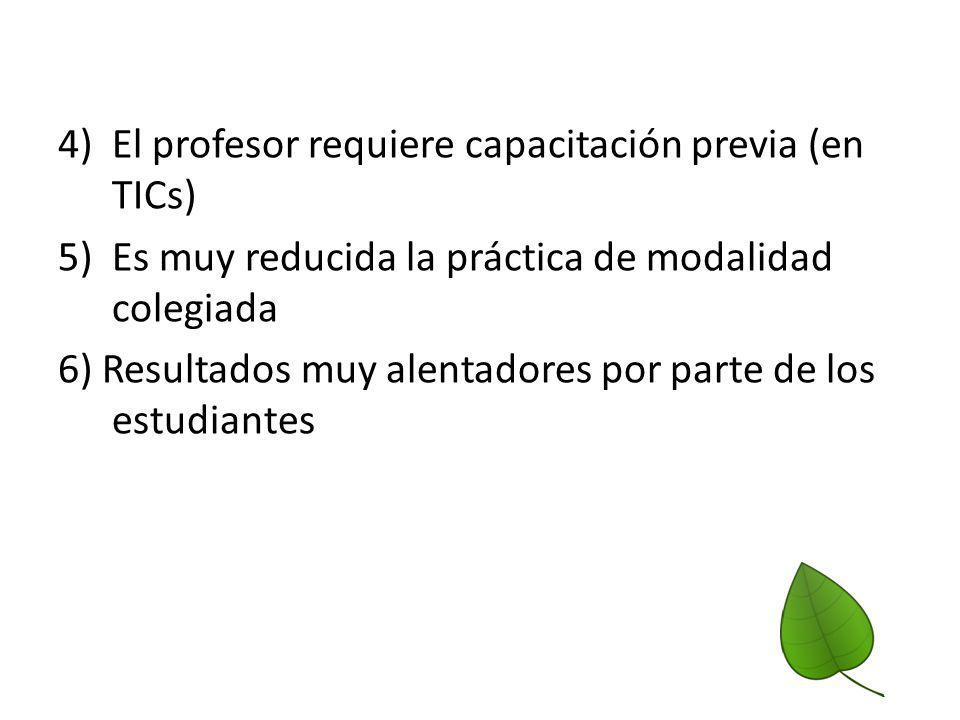 4) El profesor requiere capacitación previa (en TICs) 5) Es muy reducida la práctica de modalidad colegiada 6) Resultados muy alentadores por parte de