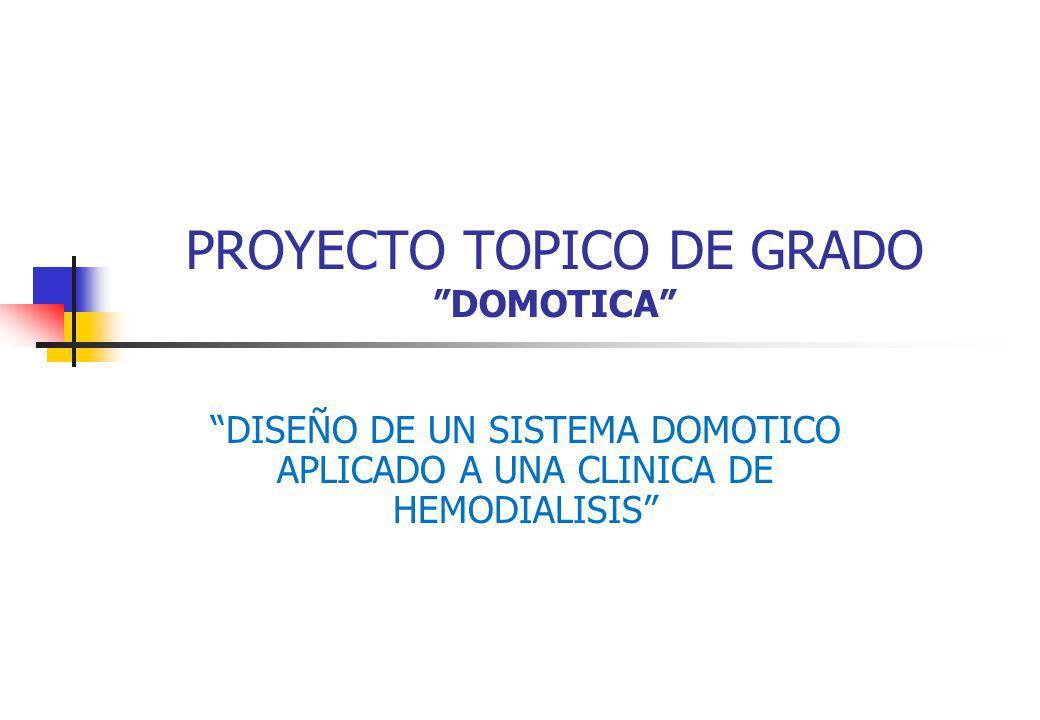 PROYECTO TOPICO DE GRADO DOMOTICA DISEÑO DE UN SISTEMA DOMOTICO APLICADO A UNA CLINICA DE HEMODIALISIS