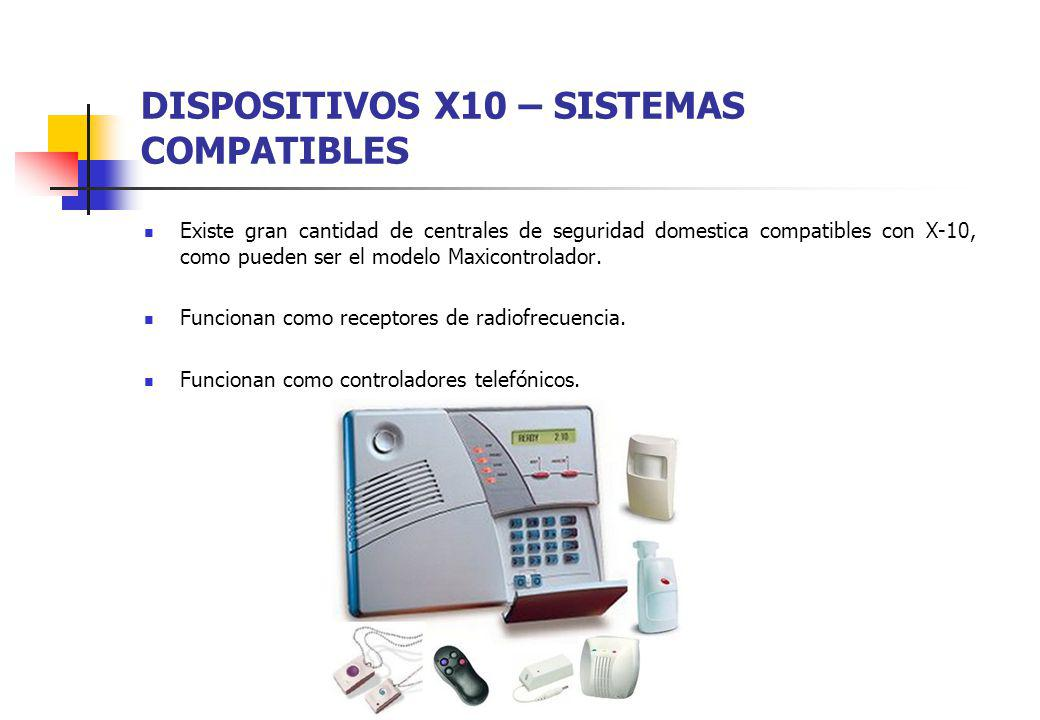 DISPOSITIVOS X10 – SISTEMAS COMPATIBLES Existe gran cantidad de centrales de seguridad domestica compatibles con X-10, como pueden ser el modelo Maxic