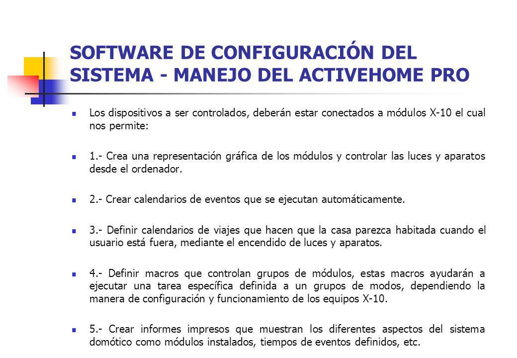 SOFTWARE DE CONFIGURACIÓN DEL SISTEMA - MANEJO DEL ACTIVEHOME PRO Los dispositivos a ser controlados, deberán estar conectados a módulos X-10 el cual