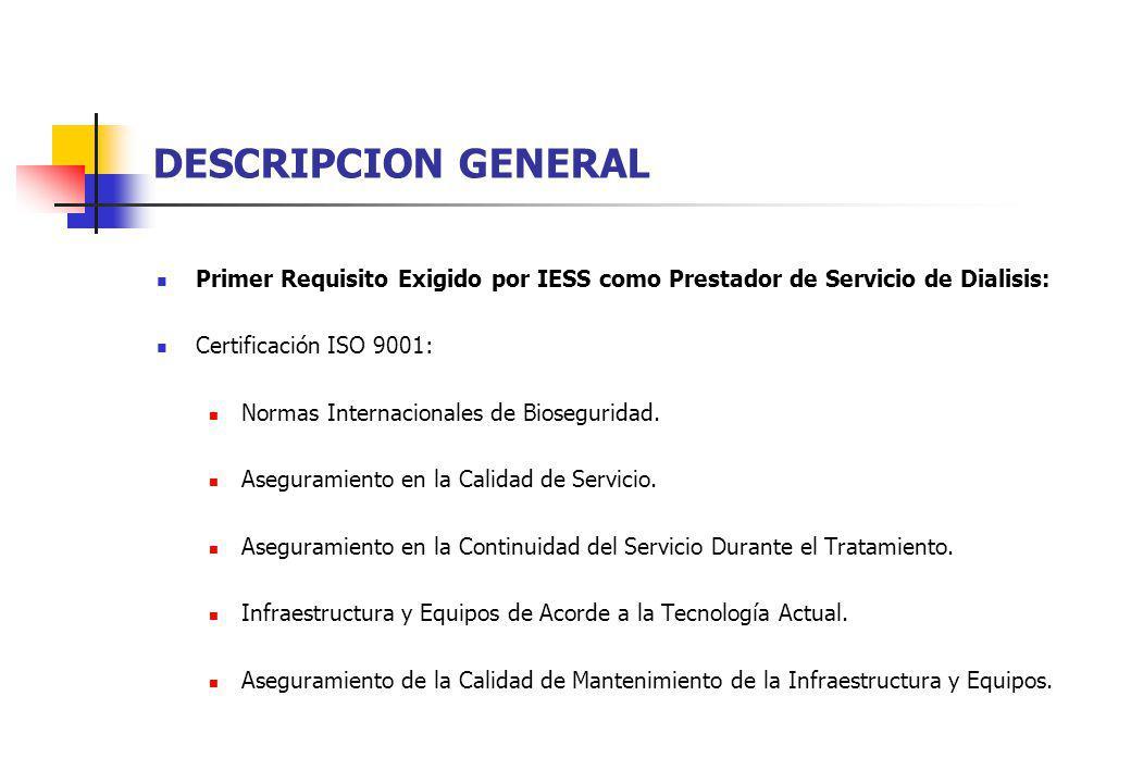 DESCRIPCION GENERAL Primer Requisito Exigido por IESS como Prestador de Servicio de Dialisis: Certificación ISO 9001: Normas Internacionales de Bioseg