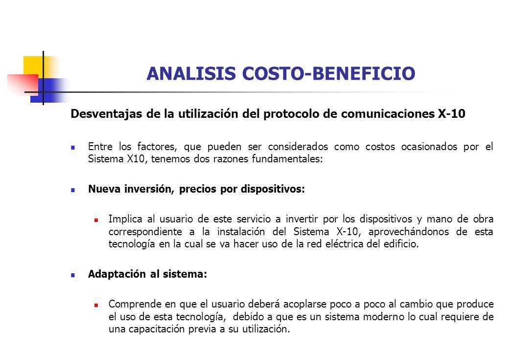 ANALISIS COSTO-BENEFICIO Desventajas de la utilización del protocolo de comunicaciones X-10 Entre los factores, que pueden ser considerados como costo