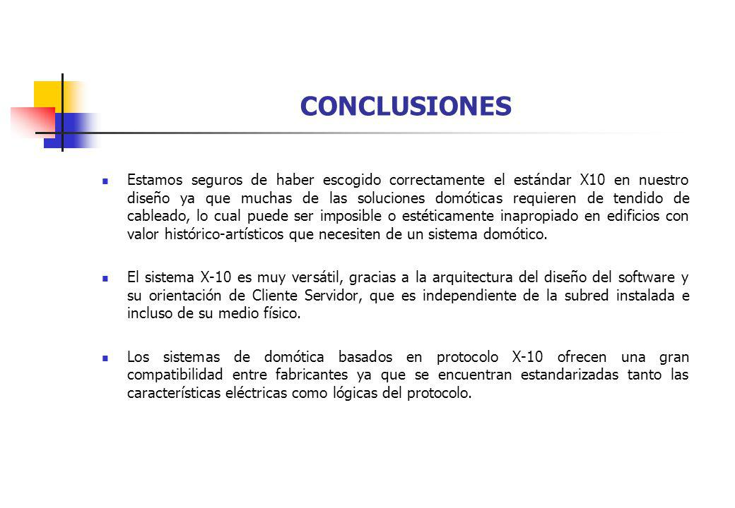 CONCLUSIONES Estamos seguros de haber escogido correctamente el estándar X10 en nuestro diseño ya que muchas de las soluciones domóticas requieren de