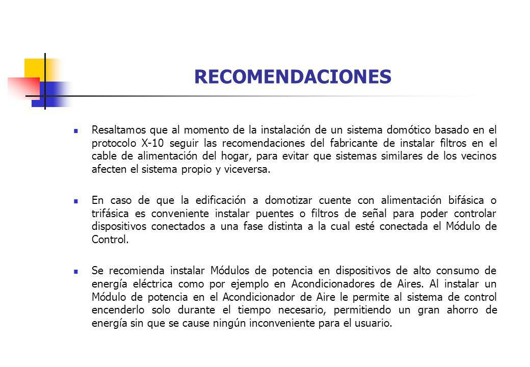 RECOMENDACIONES Resaltamos que al momento de la instalación de un sistema domótico basado en el protocolo X-10 seguir las recomendaciones del fabrican