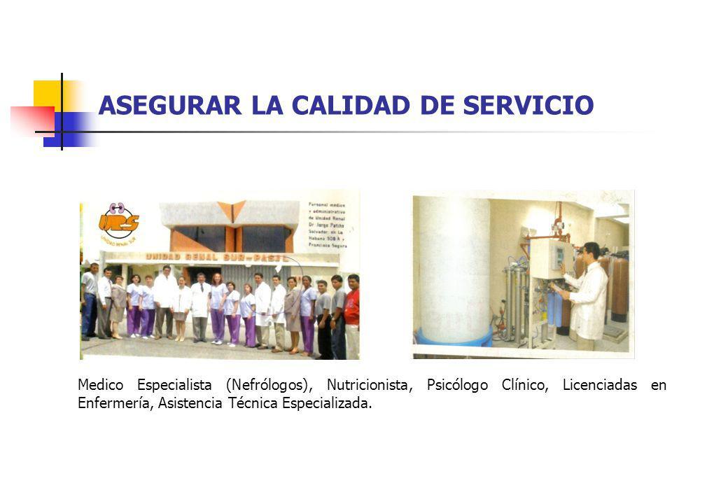 ASEGURAR LA CALIDAD DE SERVICIO Medico Especialista (Nefrólogos), Nutricionista, Psicólogo Clínico, Licenciadas en Enfermería, Asistencia Técnica Espe