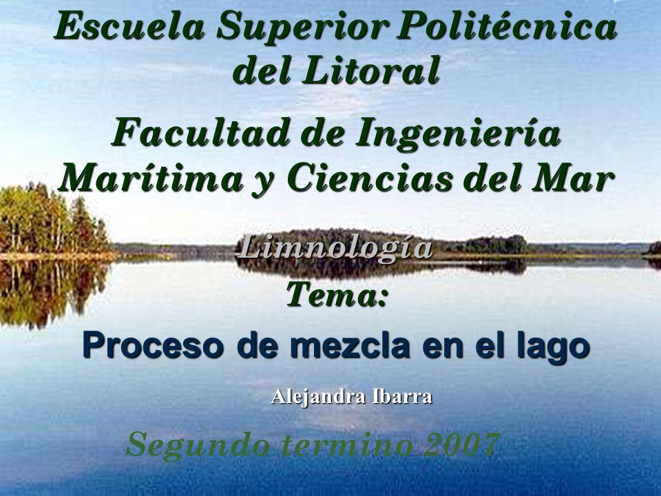Escuela Superior Politécnica del Litoral Facultad de Ingeniería Marítima y Ciencias del Mar LimnologíaTema: Proceso de mezcla en el lago Alejandra Iba
