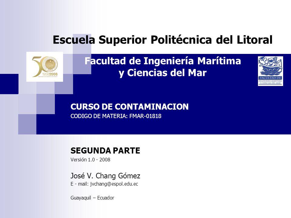 Escuela Superior Politécnica del Litoral Facultad de Ingeniería Marítima y Ciencias del Mar CURSO DE CONTAMINACION CODIGO DE MATERIA: FMAR-01818 SEGUN