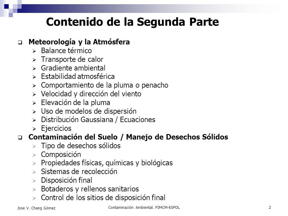 Contaminación Ambiental. FIMCM-ESPOL2 Jose V. Chang Gómez Contenido de la Segunda Parte Meteorología y la Atmósfera Balance térmico Transporte de calo