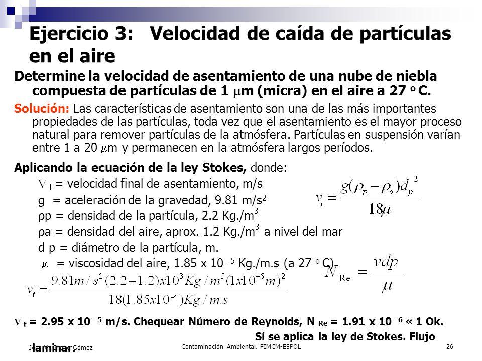 Contaminación Ambiental. FIMCM-ESPOL26 Jose V. Chang Gómez Ejercicio 3: Velocidad de caída de partículas en el aire Determine la velocidad de asentami
