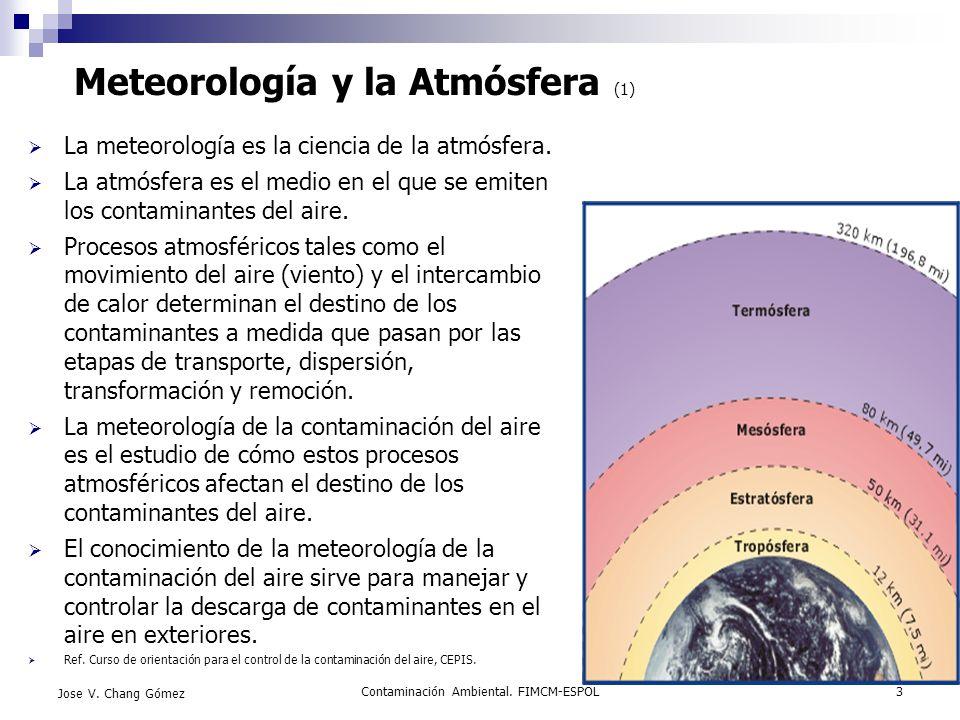 Contaminación Ambiental. FIMCM-ESPOL3 Jose V. Chang Gómez Meteorología y la Atmósfera (1) La meteorología es la ciencia de la atmósfera. La atmósfera