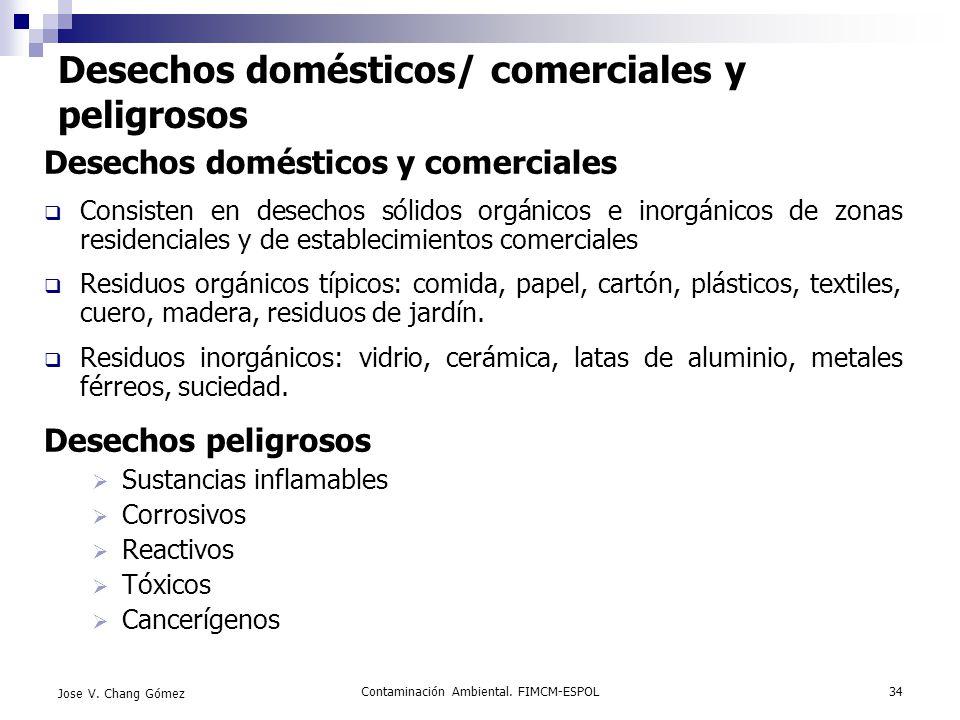 Contaminación Ambiental. FIMCM-ESPOL34 Jose V. Chang Gómez Desechos domésticos/ comerciales y peligrosos Desechos domésticos y comerciales Consisten e