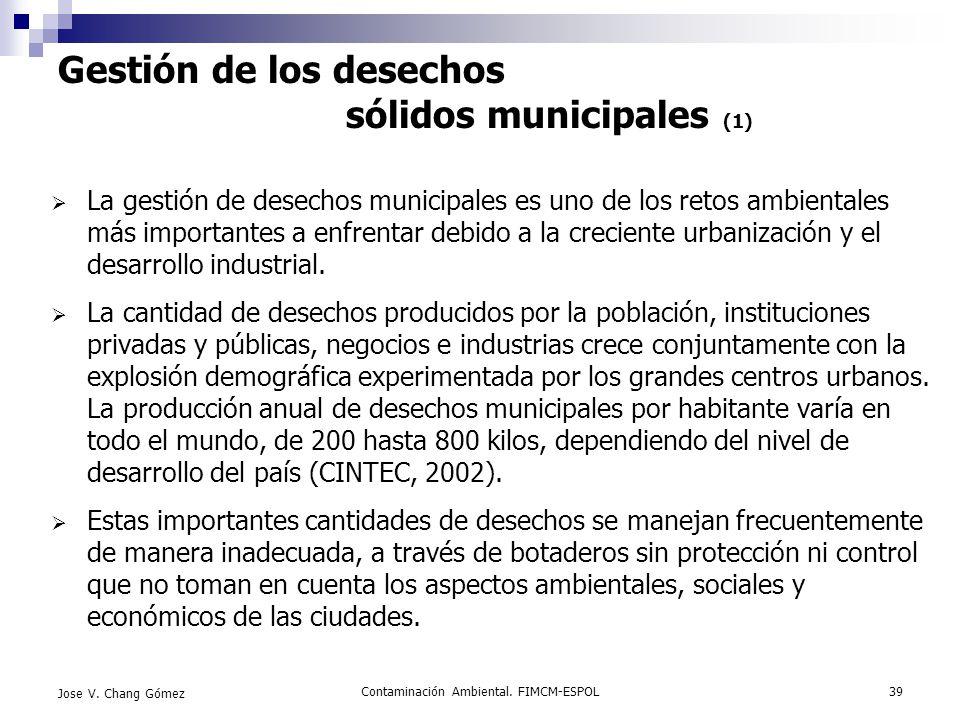 Contaminación Ambiental. FIMCM-ESPOL39 Jose V. Chang Gómez Gestión de los desechos sólidos municipales (1) La gestión de desechos municipales es uno d