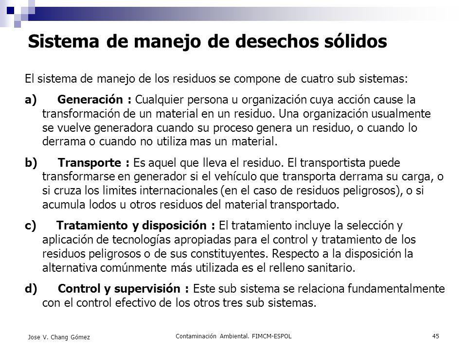 Contaminación Ambiental. FIMCM-ESPOL45 Jose V. Chang Gómez Sistema de manejo de desechos sólidos El sistema de manejo de los residuos se compone de cu