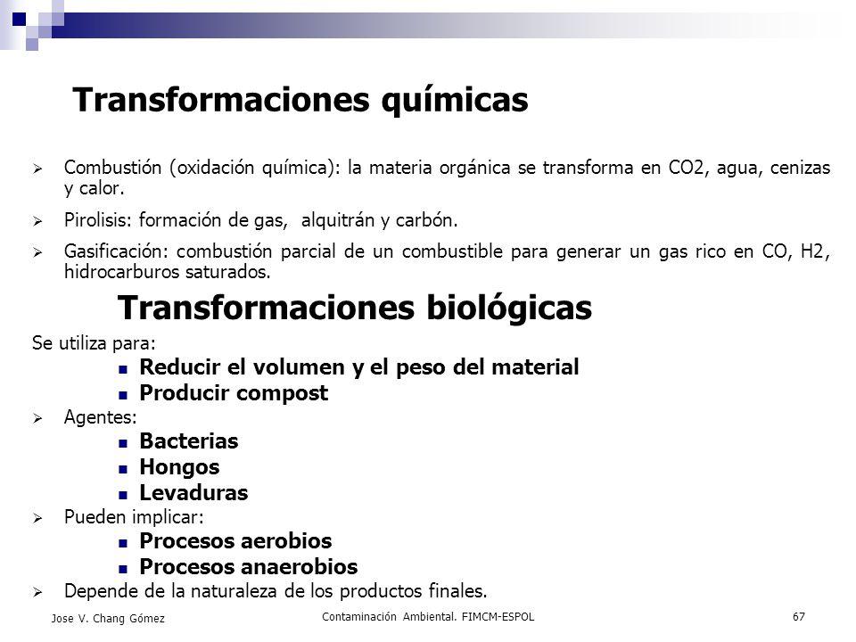 Contaminación Ambiental. FIMCM-ESPOL67 Jose V. Chang Gómez Transformaciones químicas Combustión (oxidación química): la materia orgánica se transforma