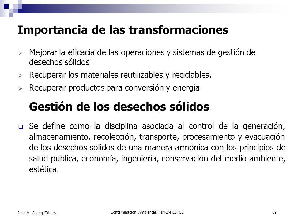 Contaminación Ambiental. FIMCM-ESPOL69 Jose V. Chang Gómez Importancia de las transformaciones Mejorar la eficacia de las operaciones y sistemas de ge