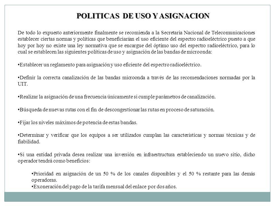 POLITICAS DE USO Y ASIGNACION De todo lo expuesto anteriormente finalmente se recomienda a la Secretaria Nacional de Telecomunicaciones establecer cie