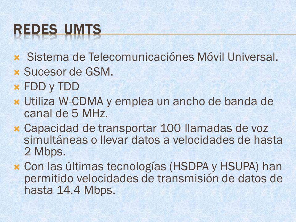 Sistema de Telecomunicaciónes Móvil Universal. Sucesor de GSM. FDD y TDD Utiliza W-CDMA y emplea un ancho de banda de canal de 5 MHz. Capacidad de tra