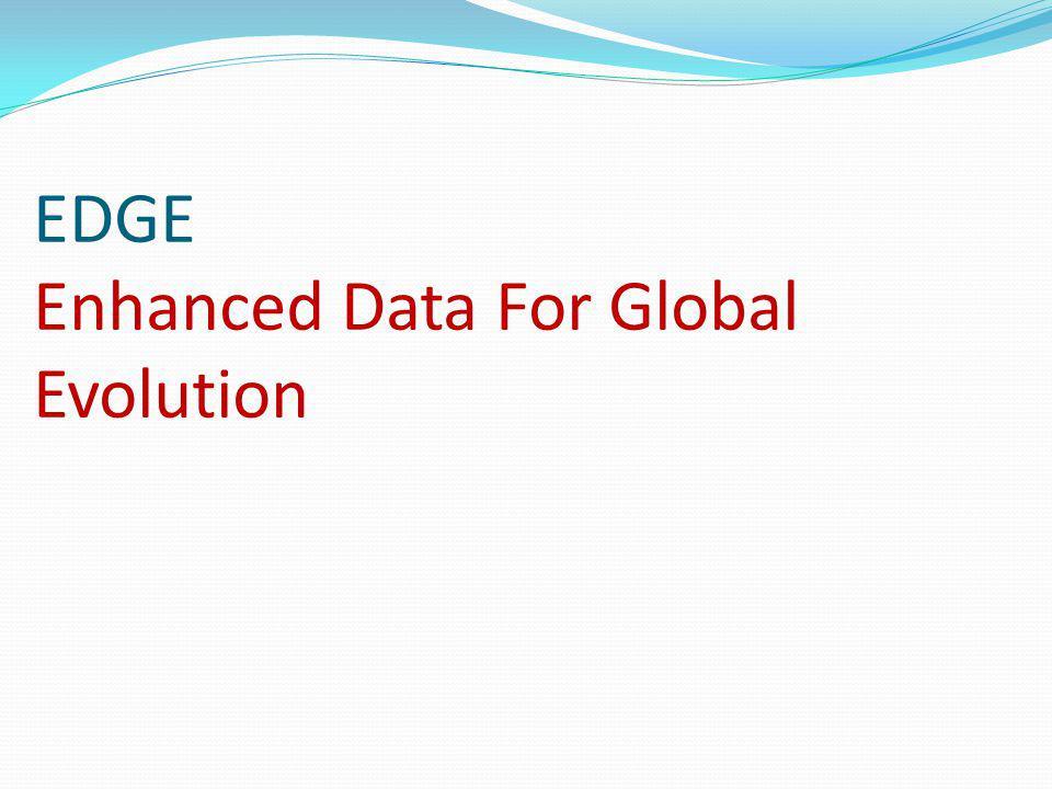 EDGE Enhanced Data For Global Evolution