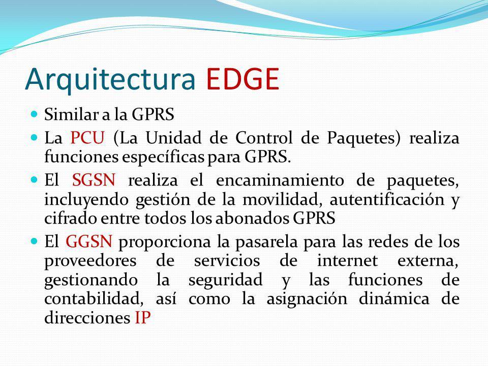 Arquitectura EDGE Similar a la GPRS La PCU (La Unidad de Control de Paquetes) realiza funciones específicas para GPRS. El SGSN realiza el encaminamien