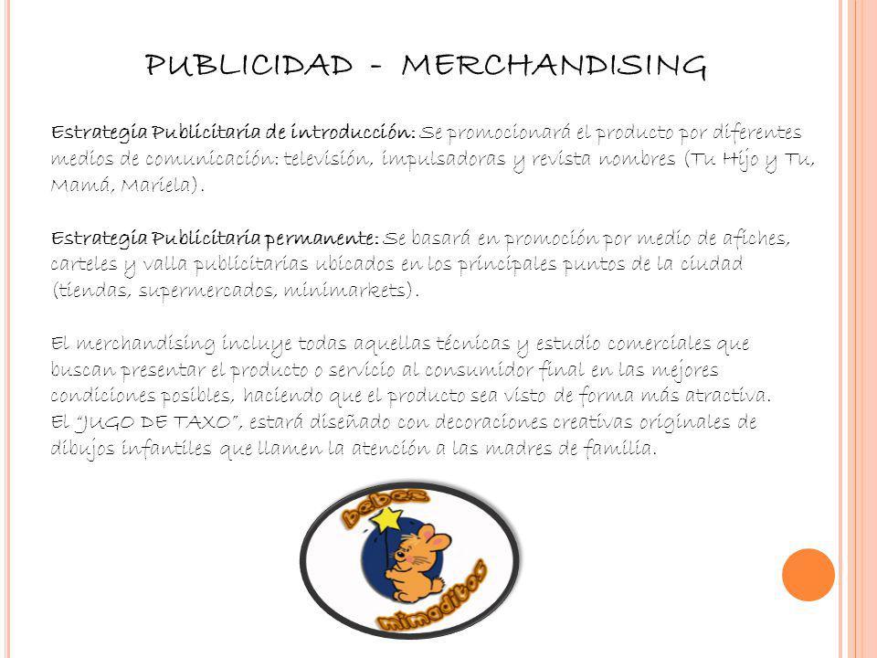 PUBLICIDAD - MERCHANDISING Estrategia Publicitaria de introducción: Se promocionará el producto por diferentes medios de comunicación: televisión, imp