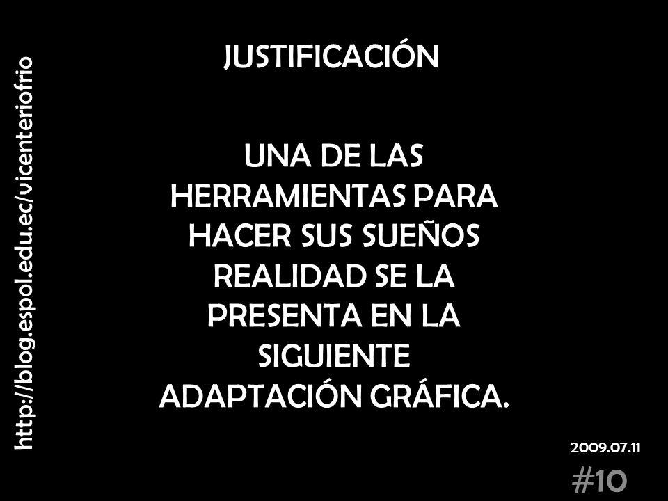 JUSTIFICACIÓN UNA DE LAS HERRAMIENTAS PARA HACER SUS SUEÑOS REALIDAD SE LA PRESENTA EN LA SIGUIENTE ADAPTACIÓN GRÁFICA. http://blog.espol.edu.ec/vicen