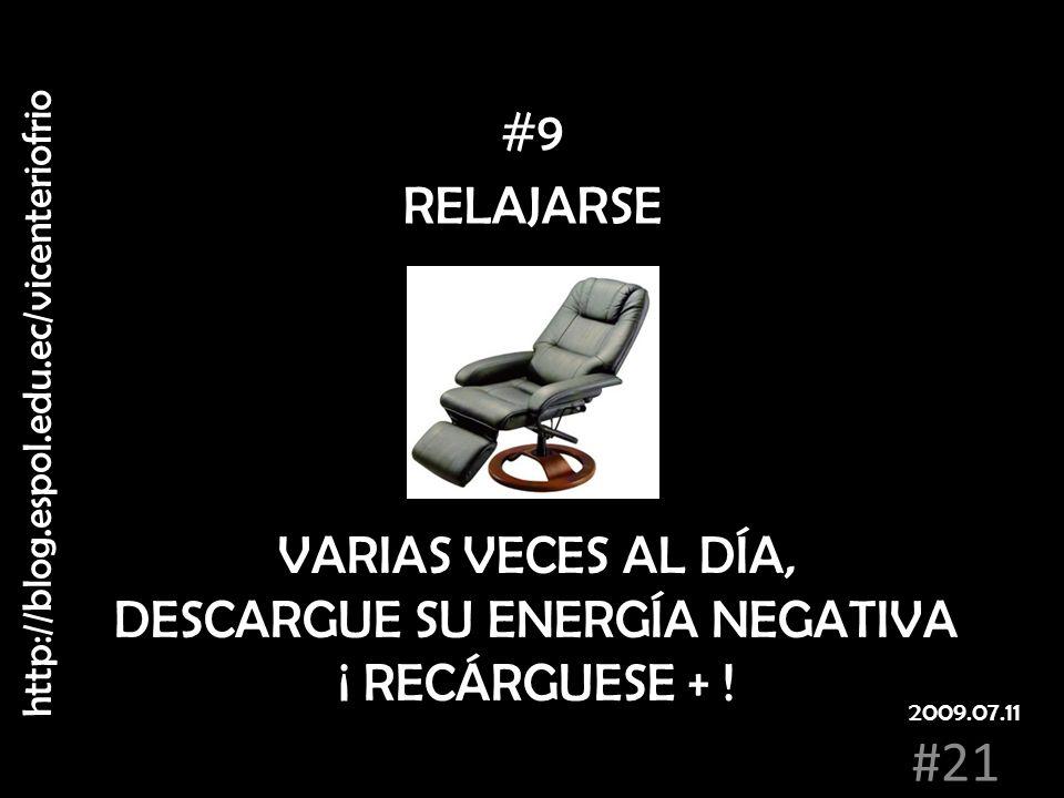 RELAJARSE VARIAS VECES AL DÍA, DESCARGUE SU ENERGÍA NEGATIVA ¡ RECÁRGUESE + ! #9 http://blog.espol.edu.ec/vicenteriofrio #21 2009.07.11