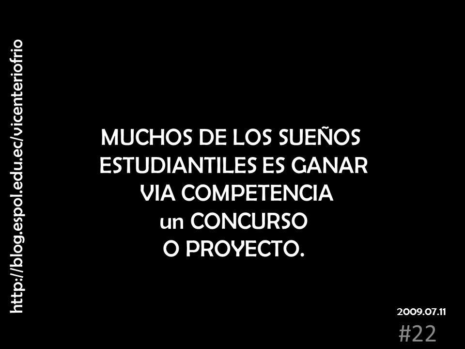 MUCHOS DE LOS SUEÑOS ESTUDIANTILES ES GANAR VIA COMPETENCIA un CONCURSO O PROYECTO. http://blog.espol.edu.ec/vicenteriofrio #22 2009.07.11