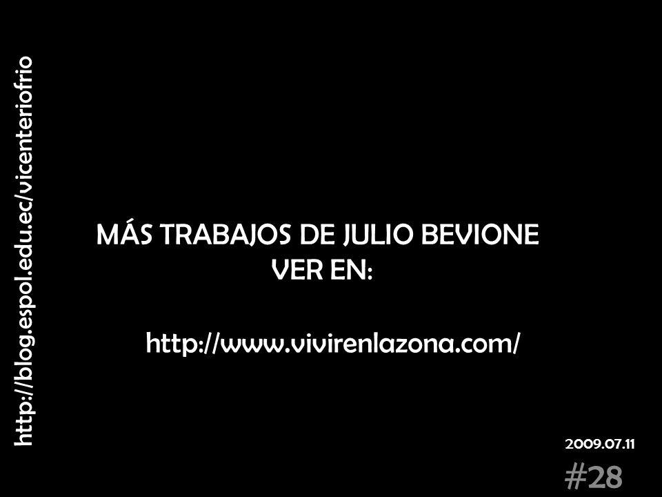 http://www.vivirenlazona.com/ MÁS TRABAJOS DE JULIO BEVIONE VER EN: #28 2009.07.11 http://blog.espol.edu.ec/vicenteriofrio