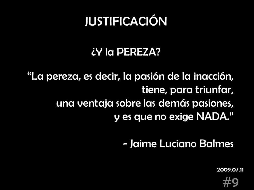 #9 La pereza, es decir, la pasión de la inacción, tiene, para triunfar, una ventaja sobre las demás pasiones, y es que no exige NADA. - Jaime Luciano