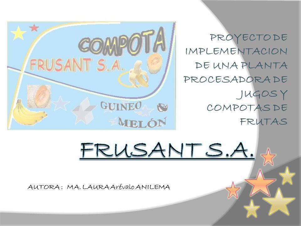 PROYECTO DE IMPLEMENTACION DE UNA PLANTA PROCESADORA DE JUGOS Y COMPOTAS DE FRUTAS AUTORA : MA.