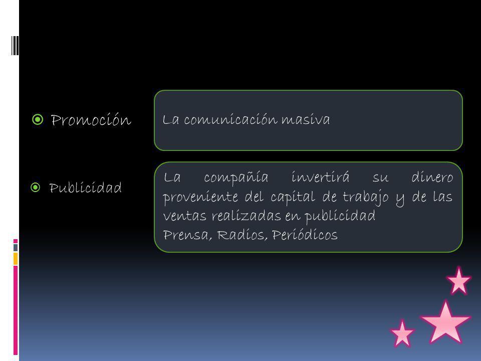 Promoción Publicidad La comunicación masiva La compañía invertirá su dinero proveniente del capital de trabajo y de las ventas realizadas en publicidad Prensa, Radios, Periódicos