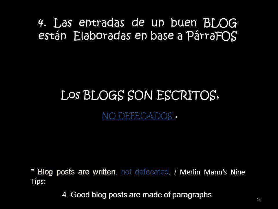 * Blog posts are written, not defecated. / Merlin Manns Nine Tips: 4. Good blog posts are made of paragraphs 4.Las entradas de un buen BLOG están Elab