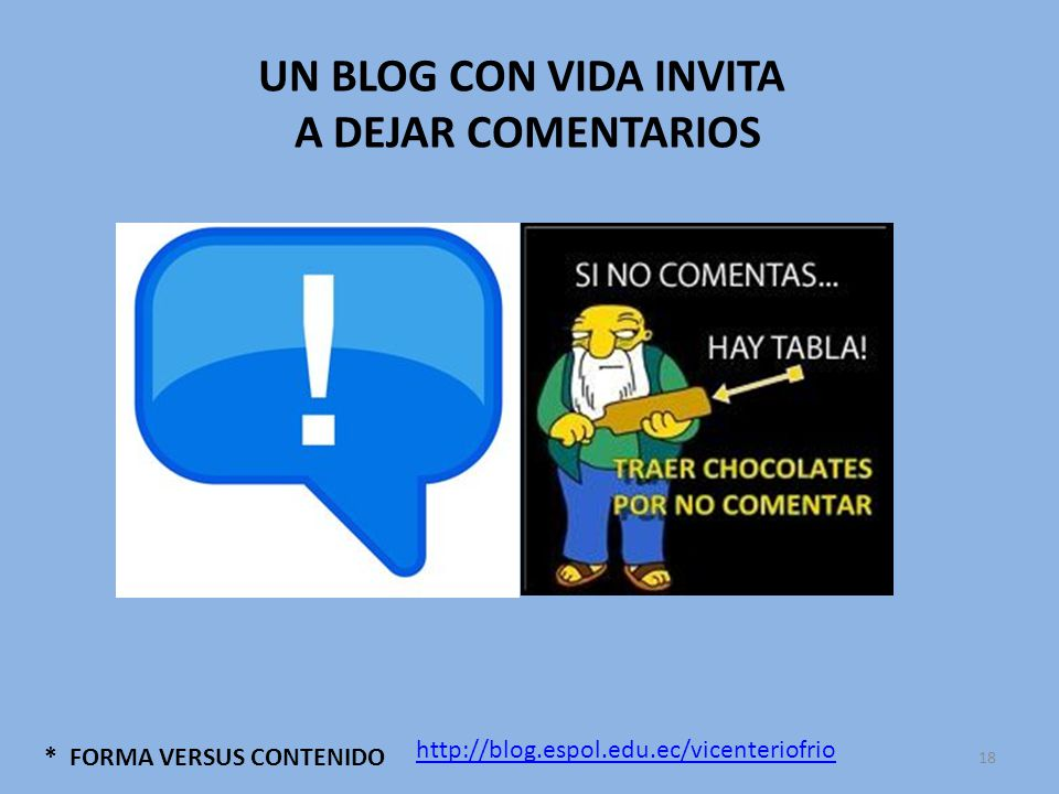 UN BLOG CON VIDA INVITA A DEJAR COMENTARIOS * FORMA VERSUS CONTENIDO http://blog.espol.edu.ec/vicenteriofrio 18