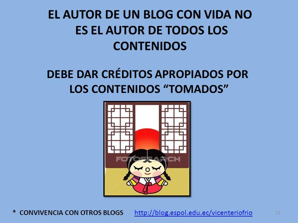 * CONVIVENCIA CON OTROS BLOGS EL AUTOR DE UN BLOG CON VIDA NO ES EL AUTOR DE TODOS LOS CONTENIDOS DEBE DAR CRÉDITOS APROPIADOS POR LOS CONTENIDOS TOMADOS http://blog.espol.edu.ec/vicenteriofrio 23