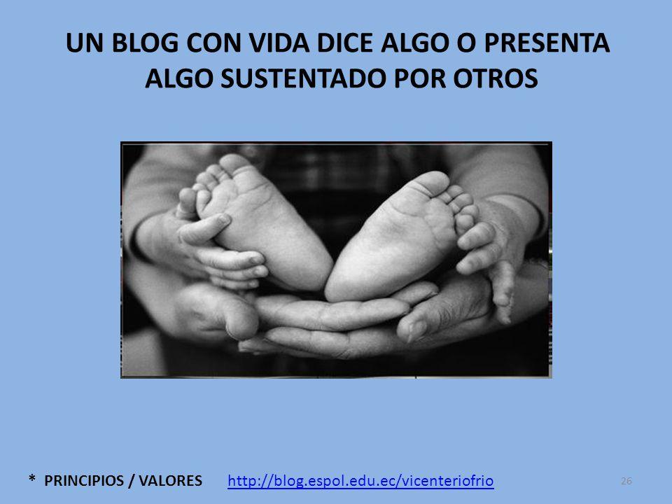 * PRINCIPIOS / VALORES UN BLOG CON VIDA DICE ALGO O PRESENTA ALGO SUSTENTADO POR OTROS http://blog.espol.edu.ec/vicenteriofrio 26