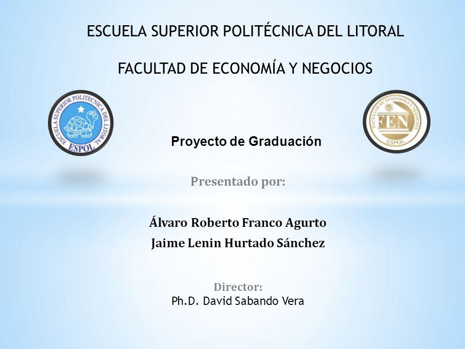 Presentado por: Álvaro Roberto Franco Agurto Jaime Lenin Hurtado Sánchez Proyecto de Graduación Director: Ph.D. David Sabando Vera ESCUELA SUPERIOR PO