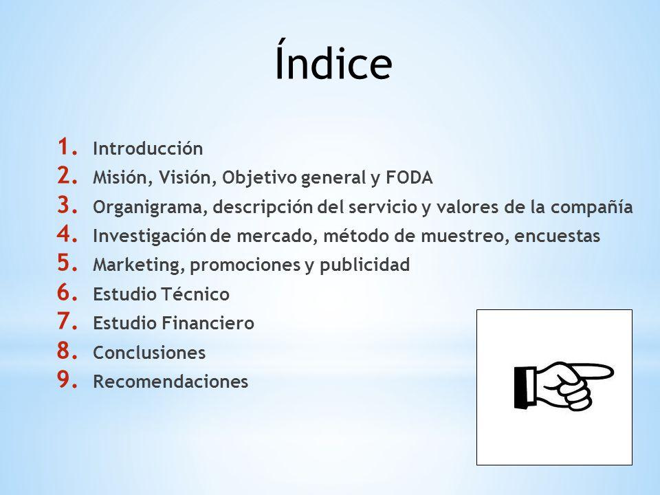 1. Introducción 2. Misión, Visión, Objetivo general y FODA 3. Organigrama, descripción del servicio y valores de la compañía 4. Investigación de merca