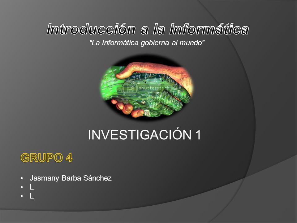 INVESTIGACIÓN 1 La Informática gobierna al mundo