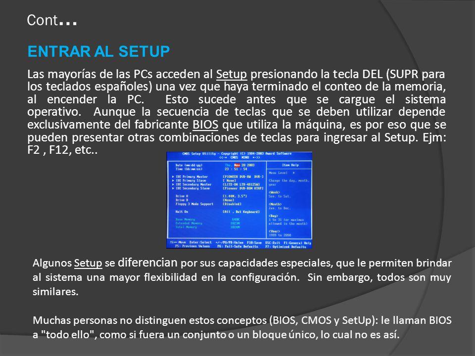 Cont … ENTRAR AL SETUP Las mayorías de las PCs acceden al Setup presionando la tecla DEL (SUPR para los teclados españoles) una vez que haya terminado el conteo de la memoria, al encender la PC.