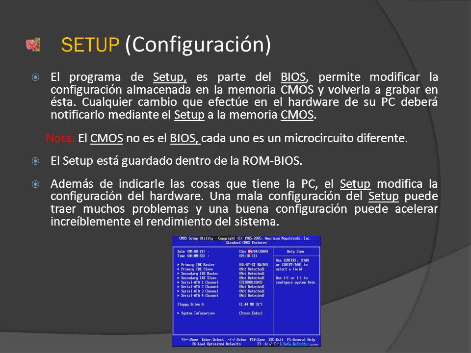 SETUP (Configuración) El programa de Setup, es parte del BIOS, permite modificar la configuración almacenada en la memoria CMOS y volverla a grabar en ésta.