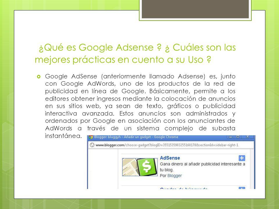 ¿Qué es Google Adsense . ¿ Cuáles son las mejores prácticas en cuento a su Uso .