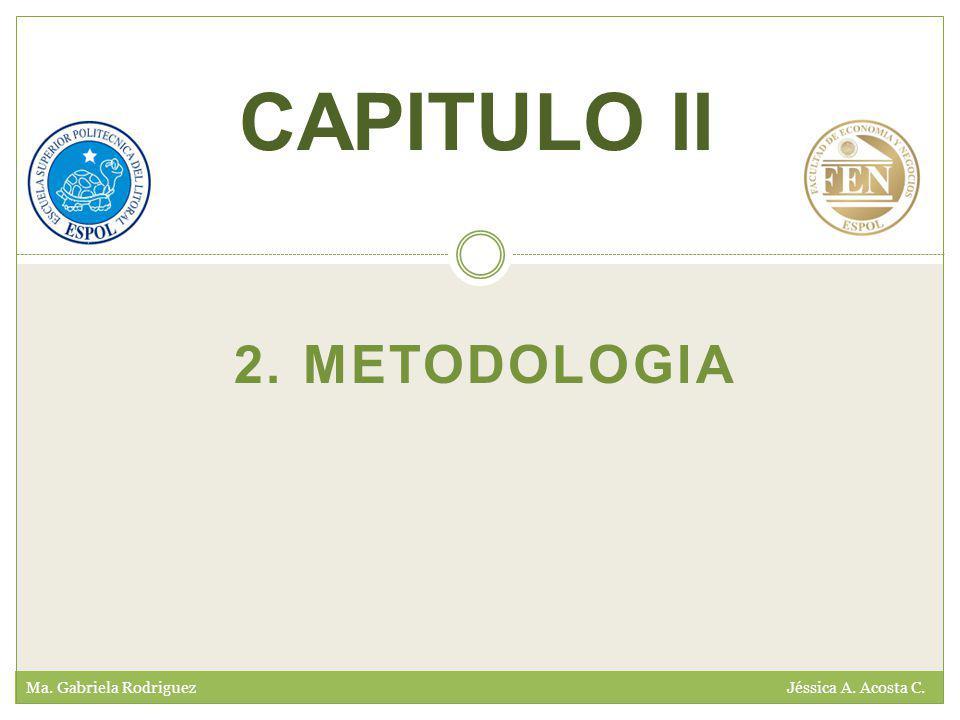 2. METODOLOGIA Ma. Gabriela Rodriguez Jéssica A. Acosta C. CAPITULO II