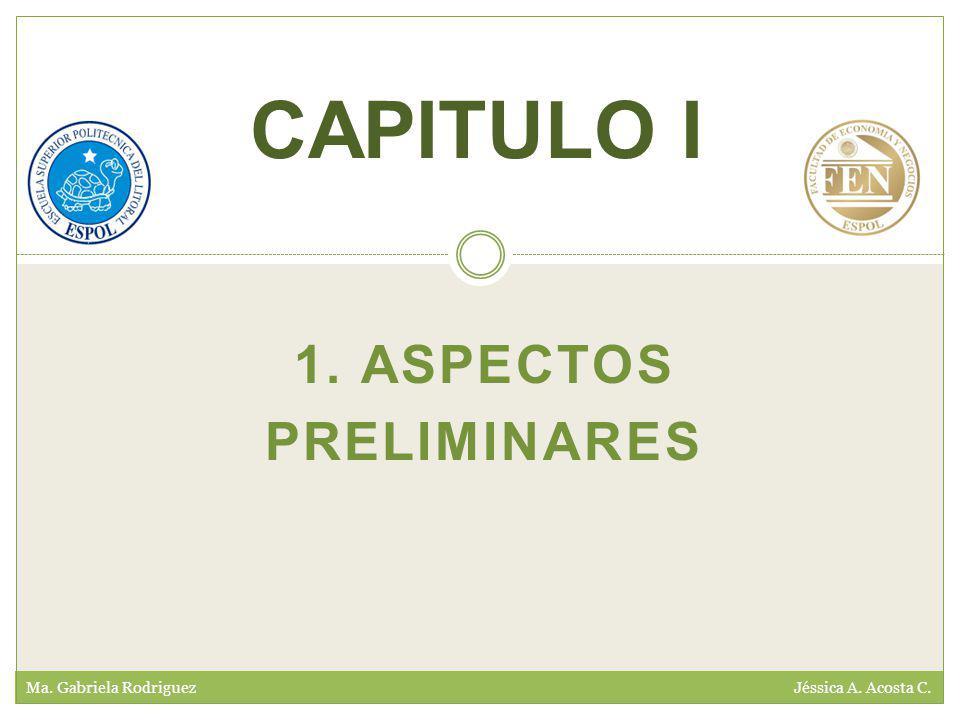 1. ASPECTOS PRELIMINARES Ma. Gabriela Rodriguez Jéssica A. Acosta C. CAPITULO I