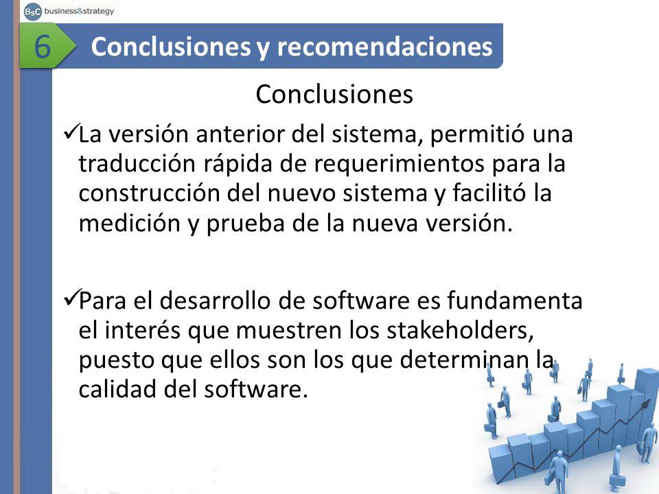 Conclusiones L a versión anterior del sistema, permitió una traducción rápida de requerimientos para la construcción del nuevo sistema y facilitó la medición y prueba de la nueva versión.