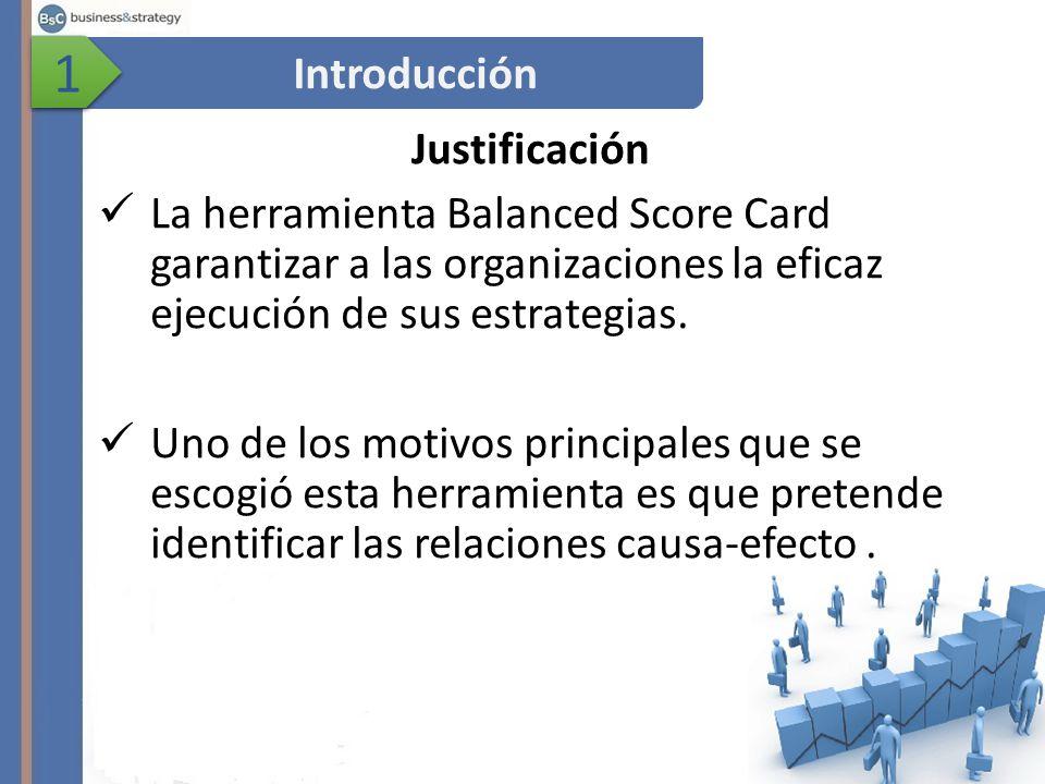 Justificación La herramienta Balanced Score Card garantizar a las organizaciones la eficaz ejecución de sus estrategias.