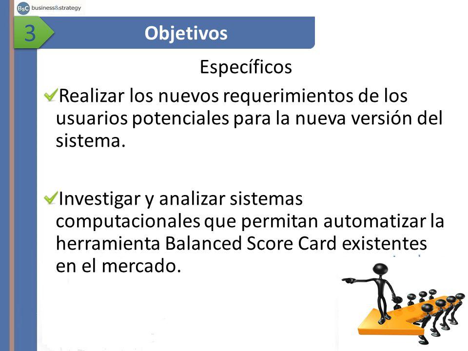 Específicos Realizar los nuevos requerimientos de los usuarios potenciales para la nueva versión del sistema.