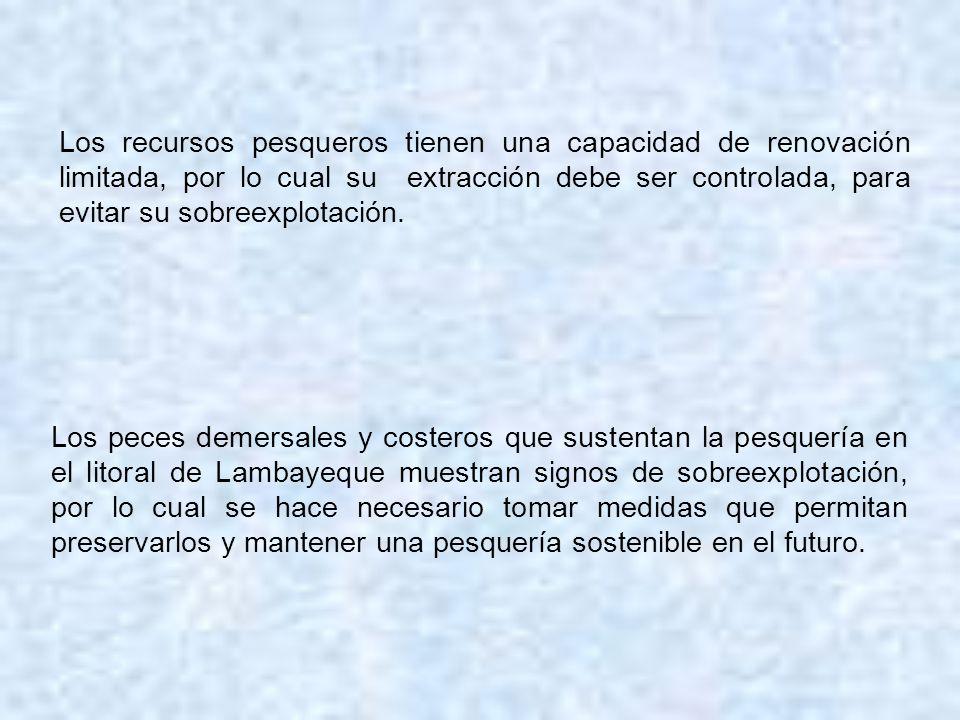 Los recursos pesqueros tienen una capacidad de renovación limitada, por lo cual su extracción debe ser controlada, para evitar su sobreexplotación. Lo